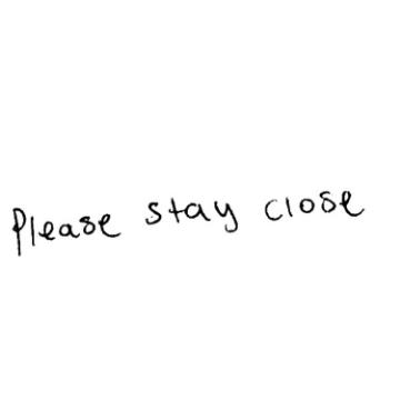 Please stay close
