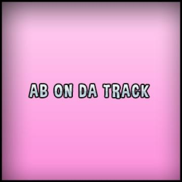 AB ON DA TRACK