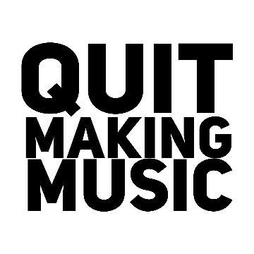 quitmakingmusic