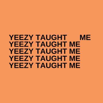 Yeezy Taught Me