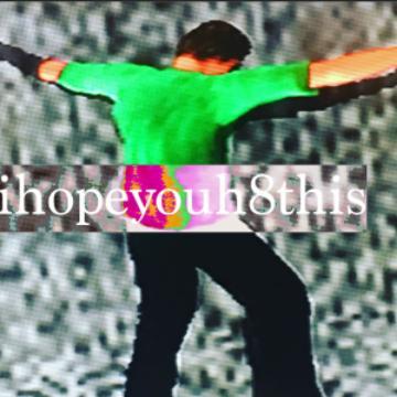 IHOPEYOUH8THIS